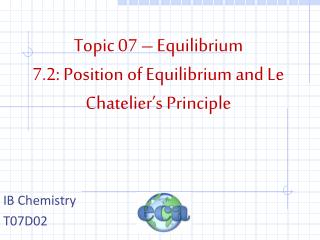 Topic 07 – Equilibrium 7.2: Position of Equilibrium and Le  Chatelier's  Principle