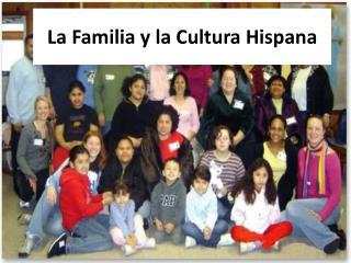 La  F amilia y  la  Cultura Hispana