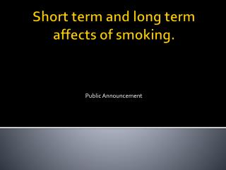 Short term and long term affects of smoking.