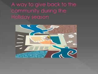 A way to give back to the community during the  Holiday season