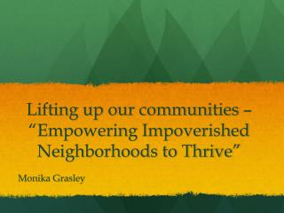 "Lifting up our communities – ""Empowering Impoverished Neighborhoods to Thrive"""