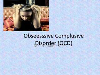 Obseesssive Complusive  Disorder (OCD)