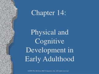 Chapter 14:     Physical and Cognitive  Development in Early Adulthood