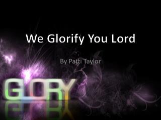 We Glorify You Lord