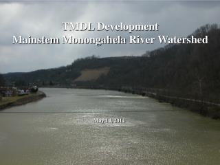 TMDL  Development Mainstem  Monongahela  River Watershed