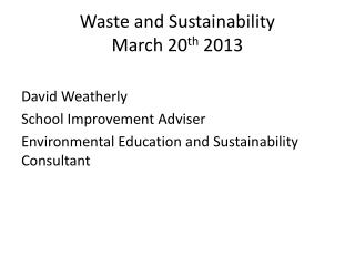 Waste and Sustainability March 20 th  2013