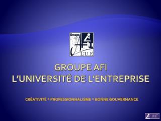 GROUPE AFI L'UNIVERSITÉ DE  L'ENTREPRISE