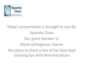 Today's presentation Is brought to you By: Squeaky Clean  Our guest Speaker is:
