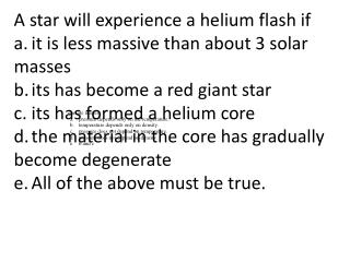 A star will experience a helium flash if a.	it is less massive than about 3 solar masses