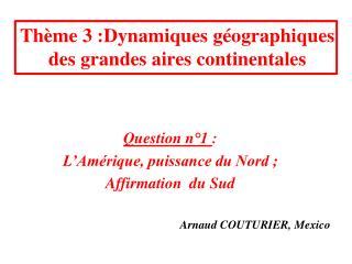 Thème 3 :Dynamiques géographiques des grandes aires continentales