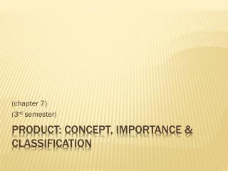 Product: Concept, importance & Classification