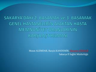 Murat ALEMDAR, Burçin KANDEMİR,  Meryem  DİNDAR Sakarya  İl Sağlık Müdürlüğü