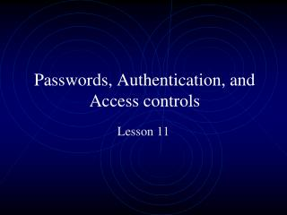 Passwords, Authentication, and Access controls