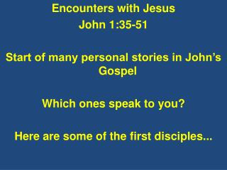 Encounters with Jesus John 1:35-51 Start of many personal stories in John's Gospel