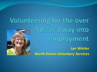 Volunteering for the over 50s as a way into employment