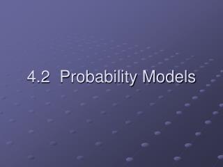 4.2  Probability Models