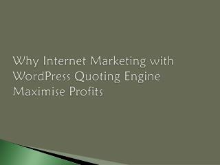 Why Internet Marketing with WordPress Quoting Engine � Maxim