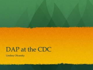 DAP at the CDC
