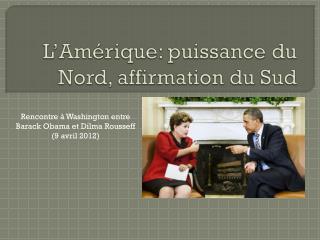 L'Amérique: puissance du Nord, affirmation du Sud