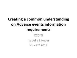 Creating  a  common understanding  on Adverse  events  information  requirements