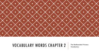 Vocabulary Words  CHAPTER 2