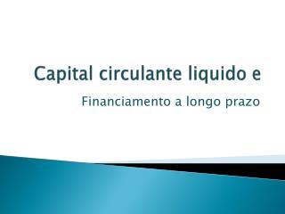 Capital circulante liquido e
