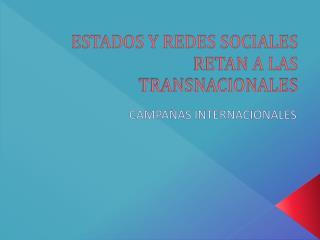 ESTADOS Y REDES SOCIALES RETAN A LAS TRANSNACIONALES