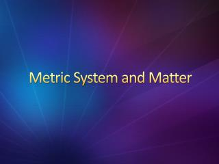 Metric System and Matter