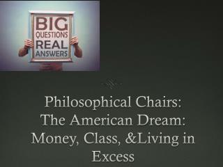 Philosophical Chairs: The American Dream: Money, Class,  & Living in Excess