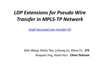 LDP Extensions for Pseudo Wire Transfer in MPLS-TP Network draft-bao-pwe3-pw-transfer-03