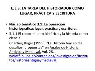 EJE 3: La tarea del Historiador como LUGAR, práctica y escritura