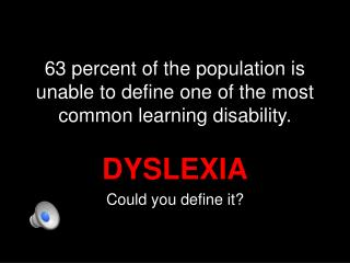 63 percent of the population is unable to define one of the most common learning disability.