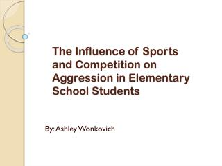 The Influence of Sports and Competition on Aggression in  Elementary School Students