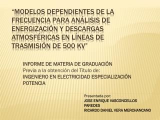 Presentada por: JOSE ENRIQUE VASCONCELLOS  PAREDES RICARDO DANIEL VERA MERCHANCANO