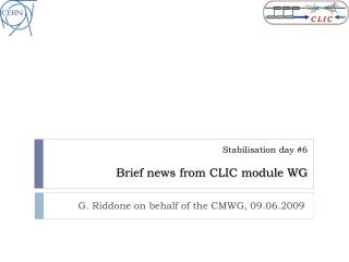 Stabilisation  day #6  Brief n ews  from CLIC module WG