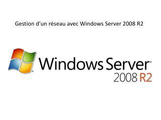 Gestion d'un réseau avec Windows Server 2008 R2