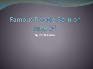 Famous People Born on June 9 th