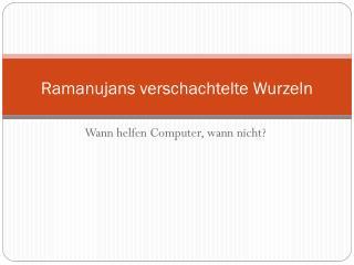 Ramanujans  verschachtelte Wurzeln