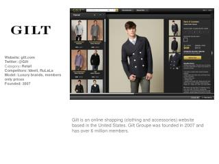 Website:  gilt Twitter: @Gilt Category :  Retail Competitors:  Ideeli, RuLaLa