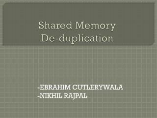 Shared Memory  De-duplication