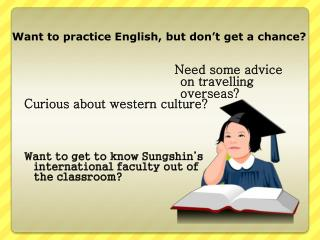 Want  to practice  English , but don't get a  chance ?