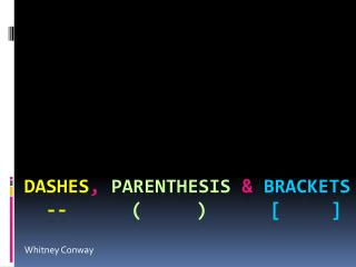 Dashes , Parenthesis & Brackets -- (     ) [	  ]