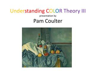Under standing C O L O R Theory III presentation by Pam Coulter