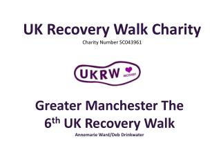 UK Recovery Walk Charity  Charity  Number SC043961