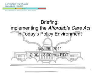 Briefing:  Implementing the  Affordable Care Act  in Today's Policy Environment