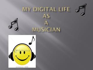 MY DIGITAL LIFE  AS A MUSICIAN