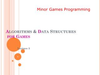 A lgorithms &  D ata  Structures for Games