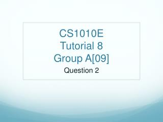 CS1010E Tutorial 8 Group A[09]
