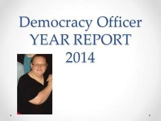 Democracy Officer YEAR REPORT  2014