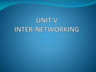 UNIT V INTER-NETWORKING